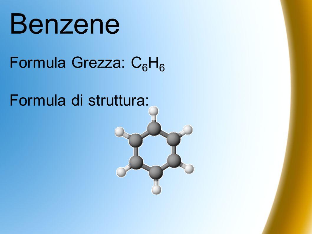 Benzene Formula Grezza: C 6 H 6 Formula di struttura: