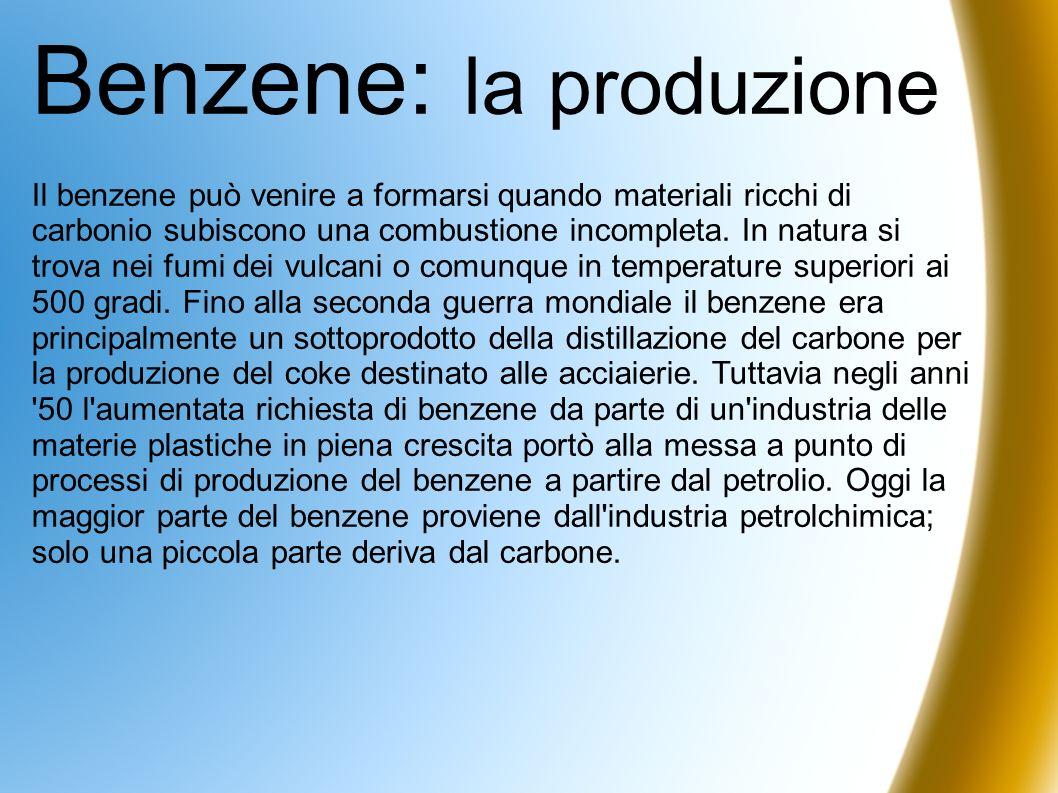 Benzene: la produzione Il benzene può venire a formarsi quando materiali ricchi di carbonio subiscono una combustione incompleta. In natura si trova n