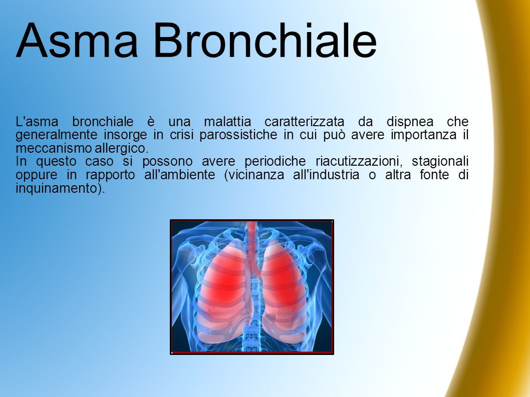 Asma Bronchiale L'asma bronchiale è una malattia caratterizzata da dispnea che generalmente insorge in crisi parossistiche in cui può avere importanza