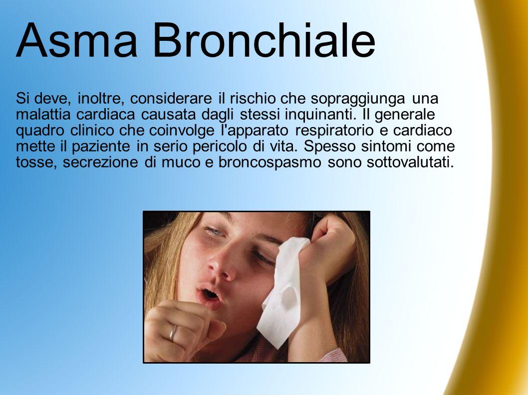 Asma Bronchiale Si deve, inoltre, considerare il rischio che sopraggiunga una malattia cardiaca causata dagli stessi inquinanti. Il generale quadro cl