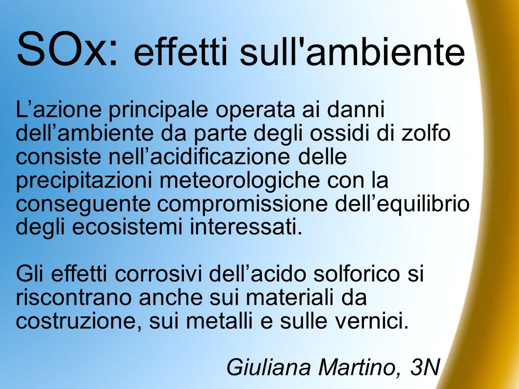 SOx: effetti sull'ambiente Lazione principale operata ai danni dellambiente da parte degli ossidi di zolfo consiste nellacidificazione delle precipita