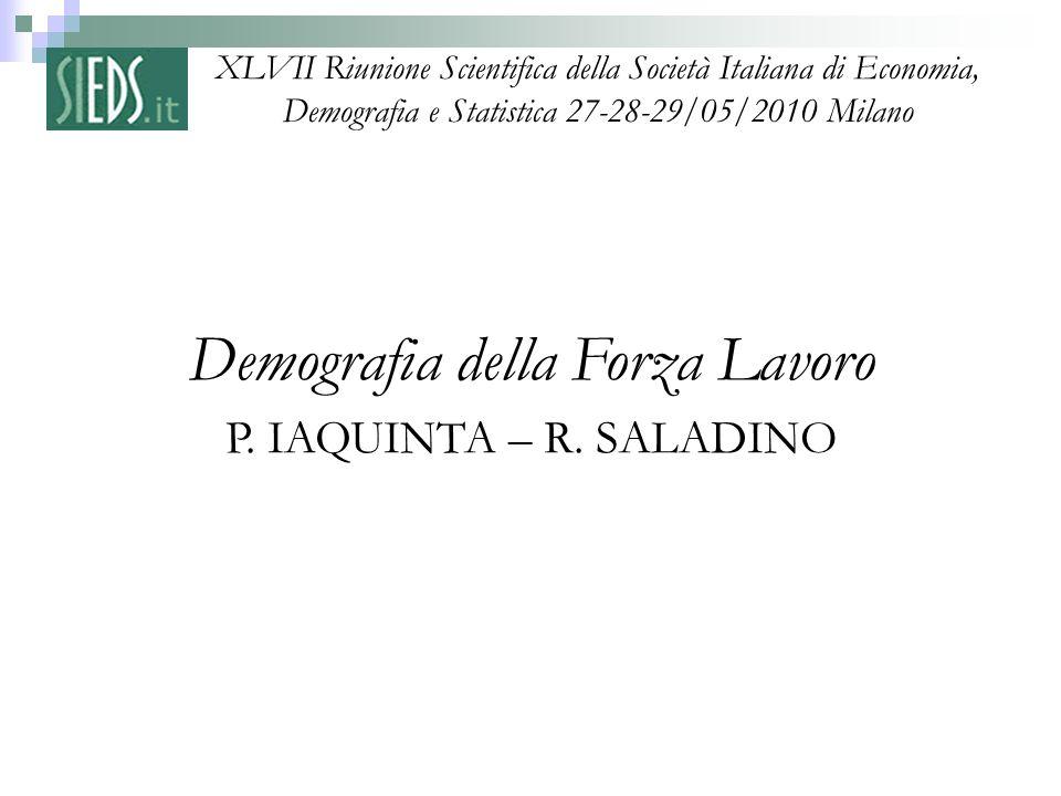 XLVII Riunione Scientifica della Società Italiana di Economia, Demografia e Statistica 27-28-29/05/2010 Milano Demografia della Forza Lavoro P. IAQUIN