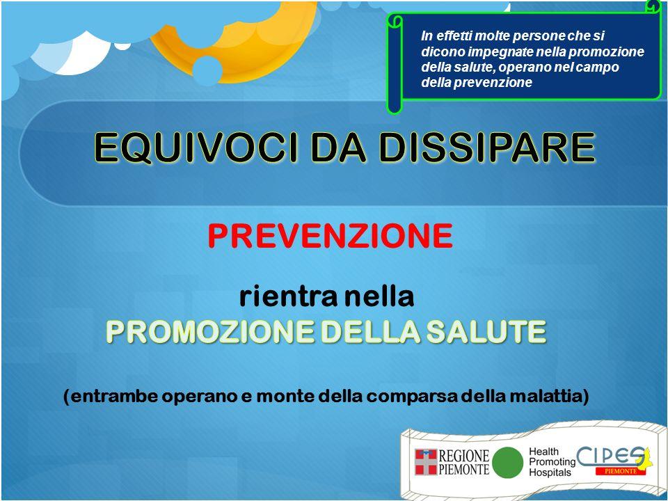 In effetti molte persone che si dicono impegnate nella promozione della salute, operano nel campo della prevenzione