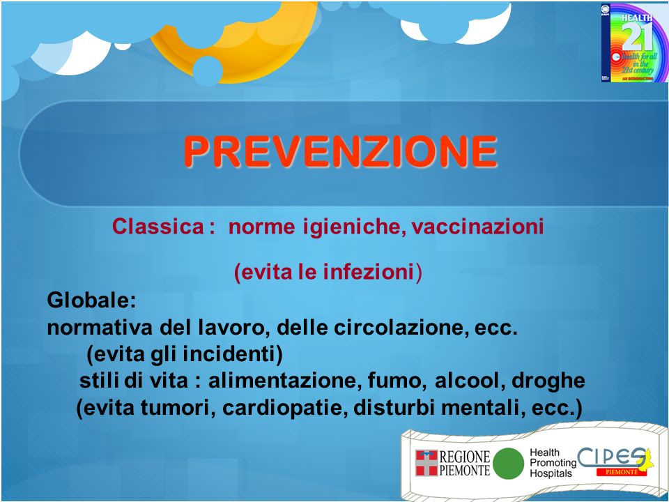 Classica : norme igieniche, vaccinazioni (evita le infezioni) Globale: normativa del lavoro, delle circolazione, ecc.