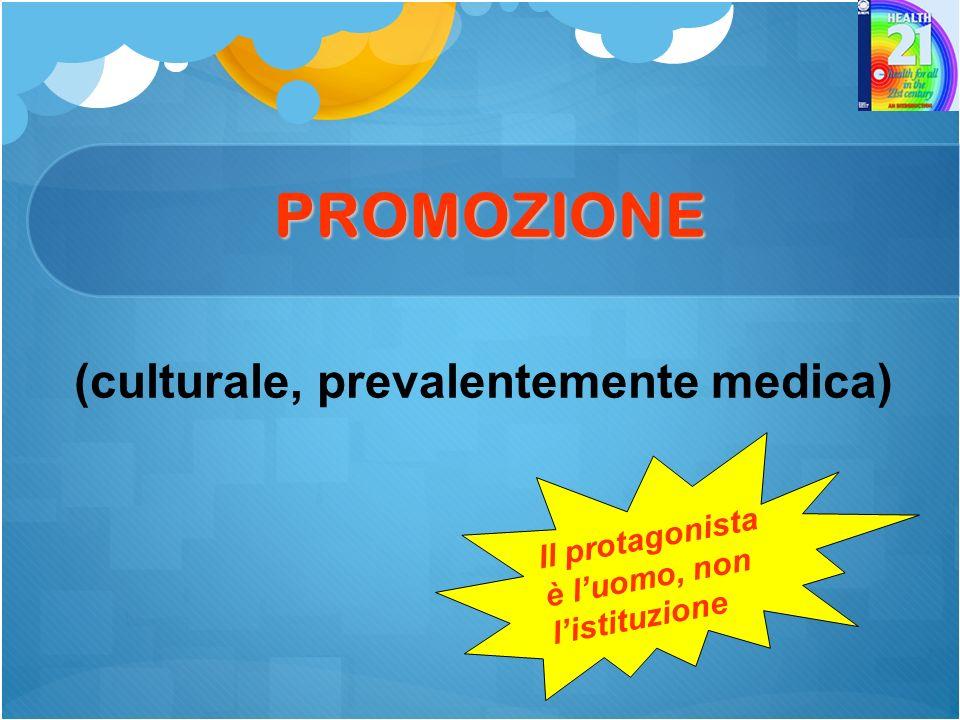 PROMOZIONE (culturale, prevalentemente medica) Il protagonista è luomo, non listituzione