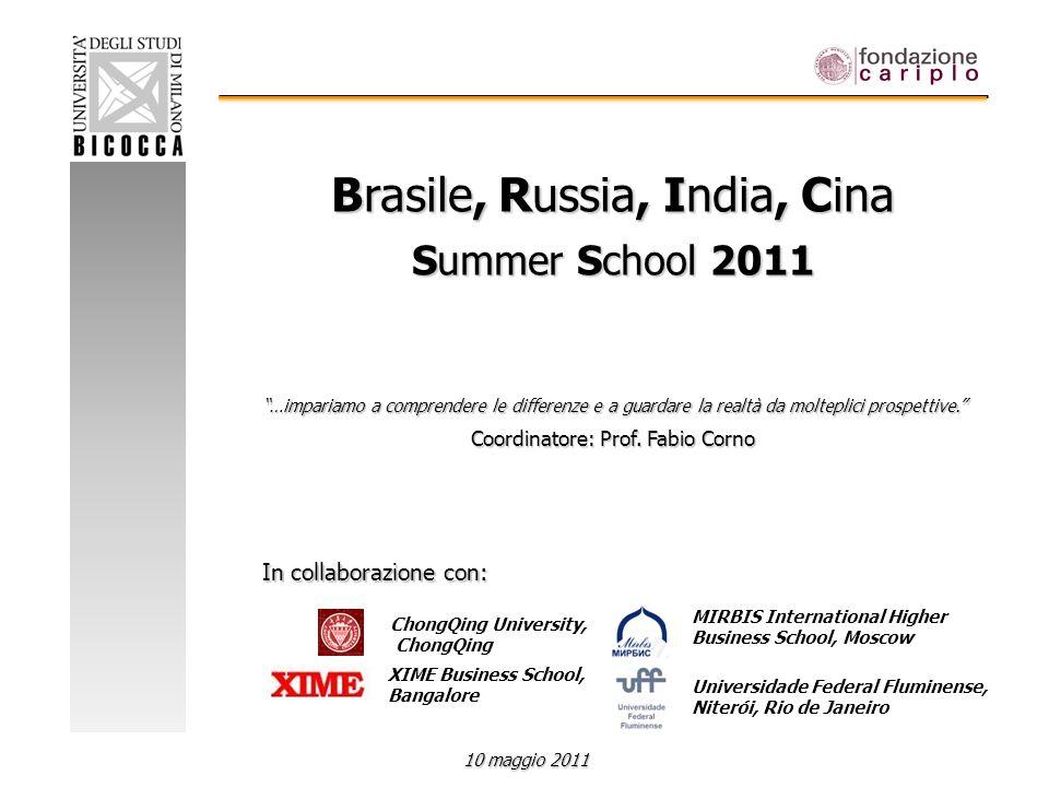 Brasile, Russia, India, Cina Summer School 2011 …impariamo a comprendere le differenze e a guardare la realtà da molteplici prospettive. Coordinatore: