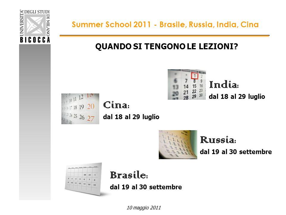 QUANDO SI TENGONO LE LEZIONI? Cina : dal 18 al 29 luglio India : dal 18 al 29 luglio Russia : dal 19 al 30 settembre Summer School 2011 - Brasile, Rus