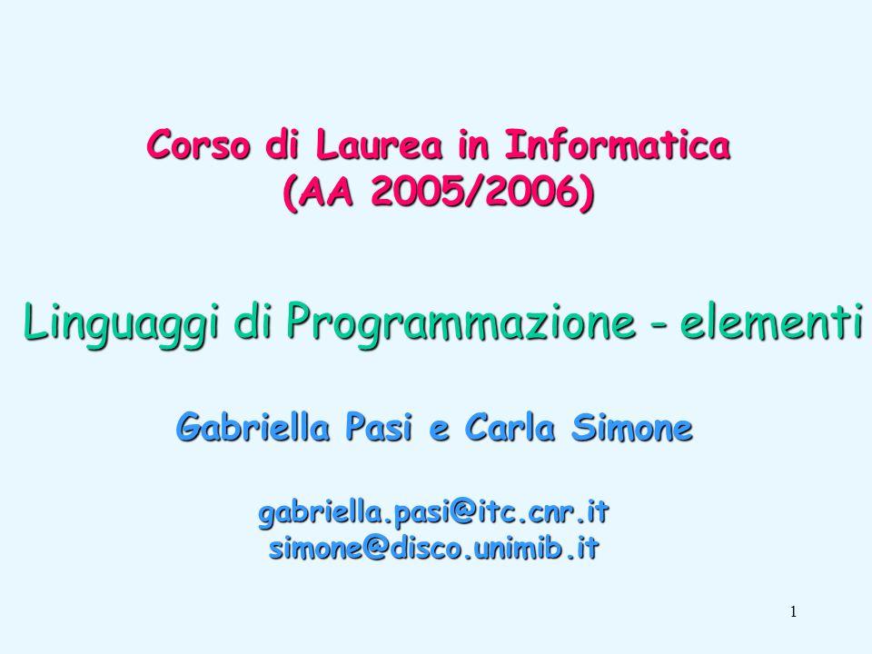 1 Linguaggi di Programmazione - elementi Corso di Laurea in Informatica (AA 2005/2006) Gabriella Pasi e Carla Simone gabriella.pasi@itc.cnr.itsimone@disco.unimib.it