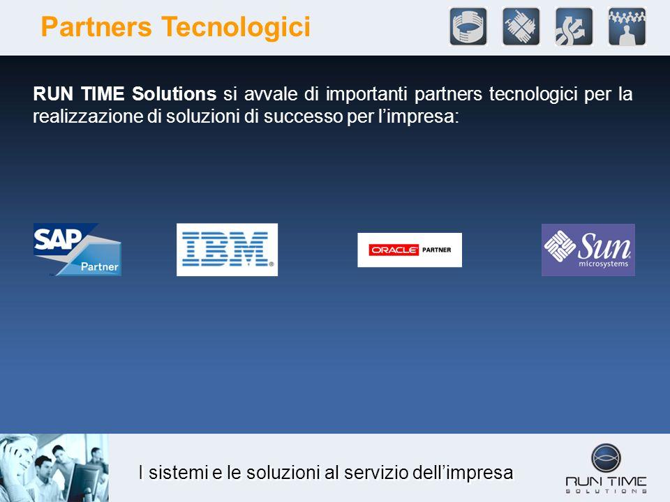 I sistemi e le soluzioni al servizio dellimpresa Partners Tecnologici RUN TIME Solutions si avvale di importanti partners tecnologici per la realizzaz