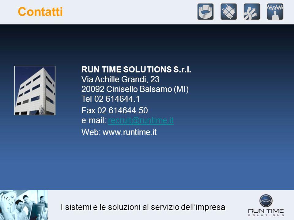 I sistemi e le soluzioni al servizio dellimpresa Contatti RUN TIME SOLUTIONS S.r.l. Via Achille Grandi, 23 20092 Cinisello Balsamo (MI) Tel 02 614644.