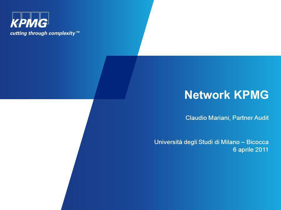 Network KPMG Claudio Mariani, Partner Audit Università degli Studi di Milano – Bicocca 6 aprile 2011