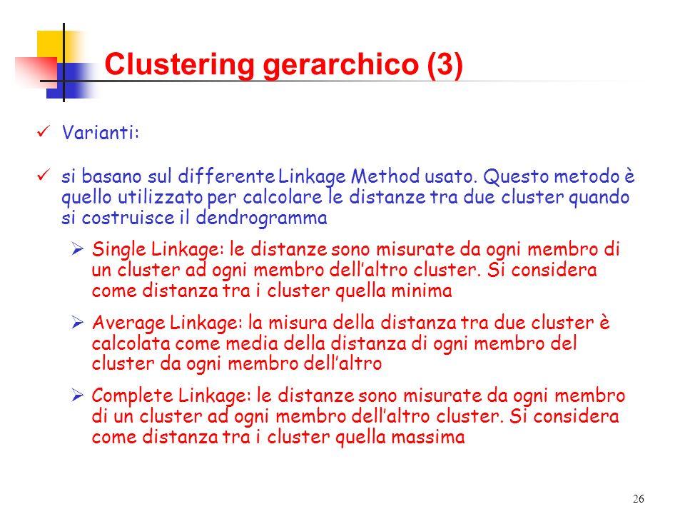 26 Clustering gerarchico (3) Varianti: si basano sul differente Linkage Method usato.