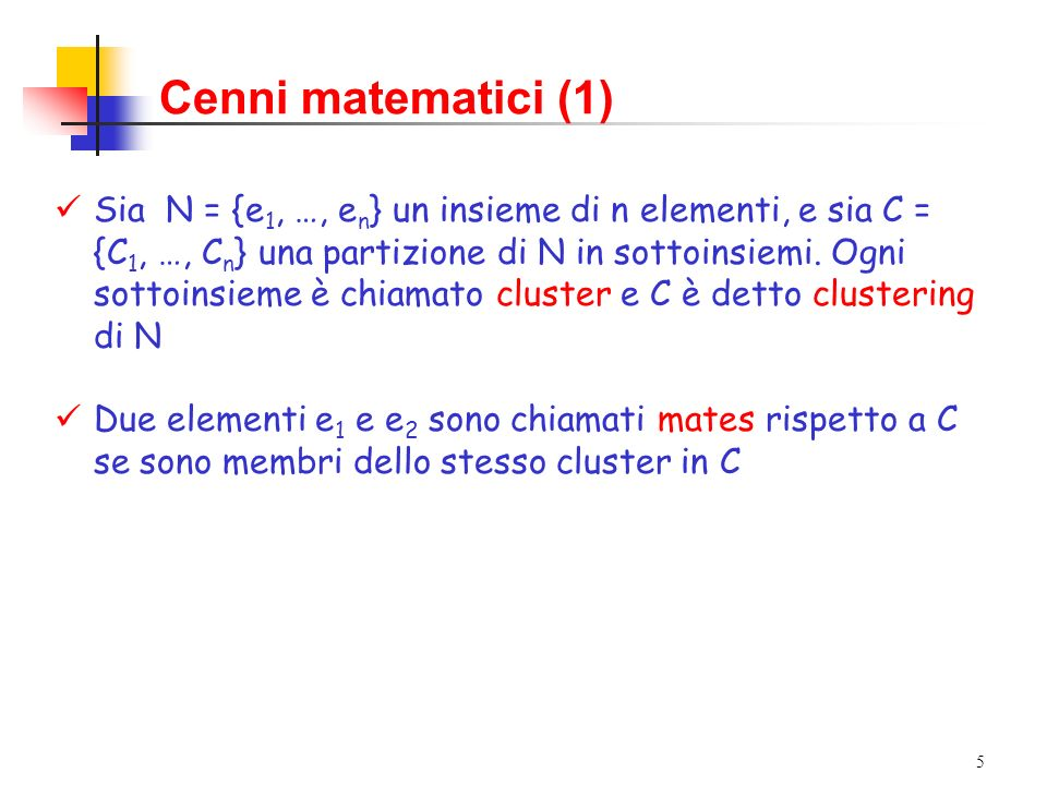 5 Cenni matematici (1) Sia N = {e 1, …, e n } un insieme di n elementi, e sia C = {C 1, …, C n } una partizione di N in sottoinsiemi.