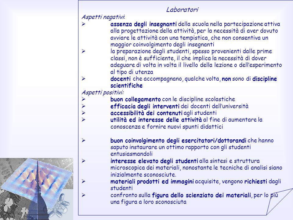 Laboratori Aspetti negativi: assenza degli insegnanti della scuola nella partecipazione attiva alla progettazione della attività, per la necessità di