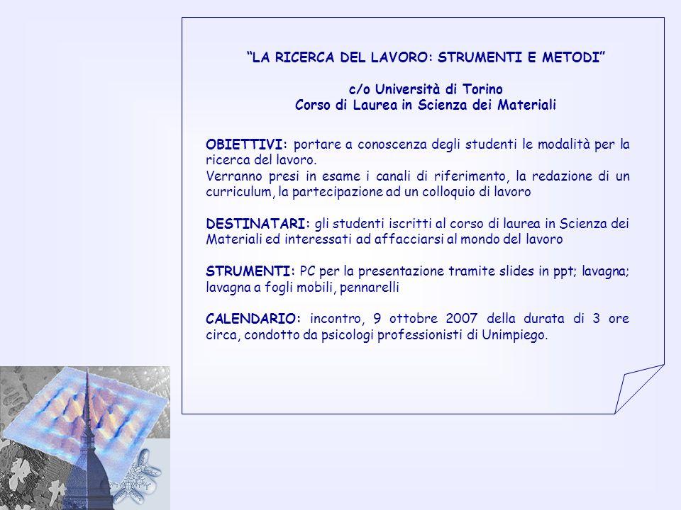 LA RICERCA DEL LAVORO: STRUMENTI E METODI c/o Università di Torino Corso di Laurea in Scienza dei Materiali OBIETTIVI: portare a conoscenza degli stud