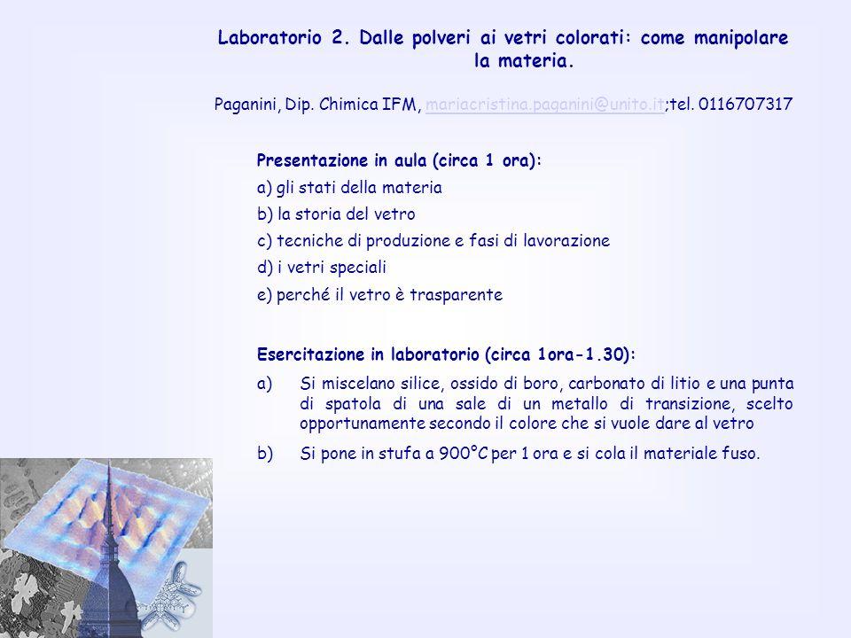 Laboratorio 2. Dalle polveri ai vetri colorati: come manipolare la materia. Paganini, Dip. Chimica IFM, mariacristina.paganini@unito.it;tel. 011670731