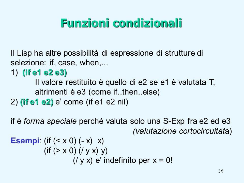 36 Il Lisp ha altre possibilità di espressione di strutture di selezione: if, case, when,...