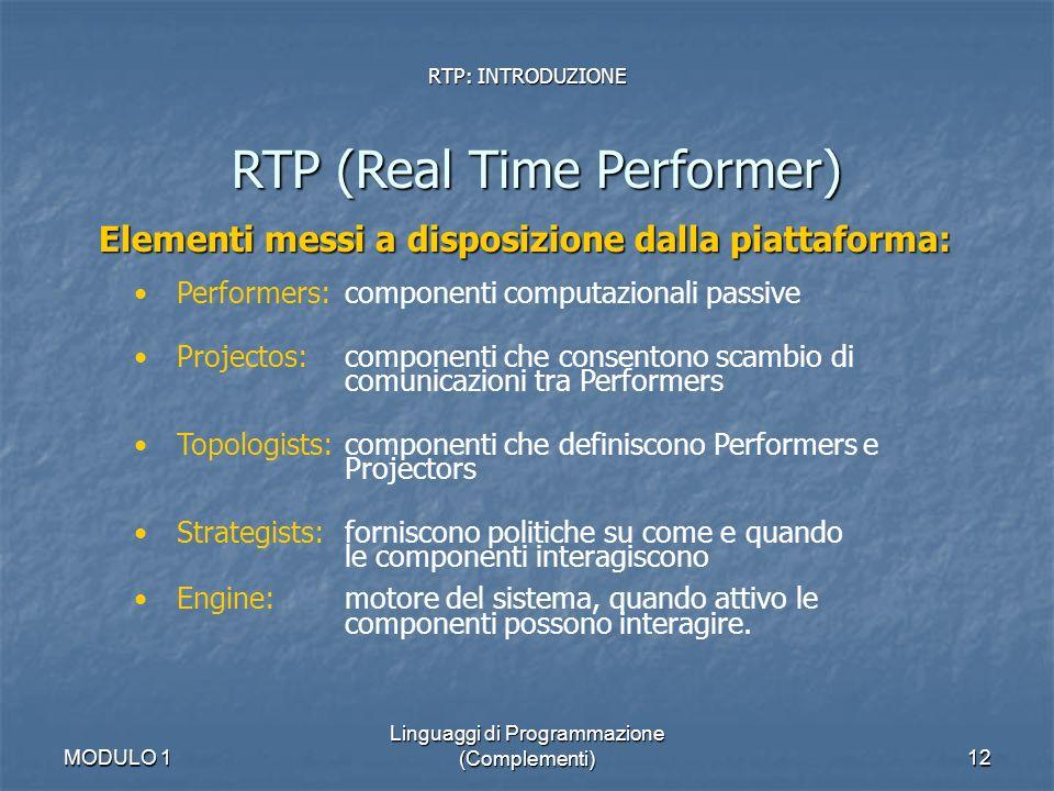 MODULO 1 Linguaggi di Programmazione (Complementi)12 RTP: INTRODUZIONE RTP (Real Time Performer) Elementi messi a disposizione dalla piattaforma: Perf