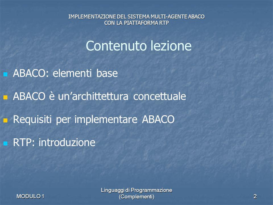 MODULO 1 Linguaggi di Programmazione (Complementi)2 ABACO: elementi base ABACO è unarchittettura concettuale Requisiti per implementare ABACO RTP: int