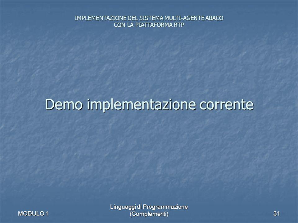 MODULO 1 Linguaggi di Programmazione (Complementi)31 Demo implementazione corrente IMPLEMENTAZIONE DEL SISTEMA MULTI-AGENTE ABACO CON LA PIATTAFORMA R