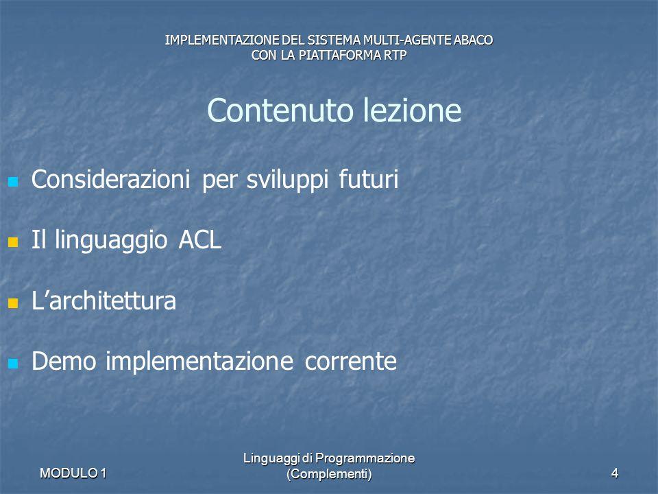 MODULO 1 Linguaggi di Programmazione (Complementi)4 Considerazioni per sviluppi futuri Il linguaggio ACL Larchitettura Demo implementazione corrente C