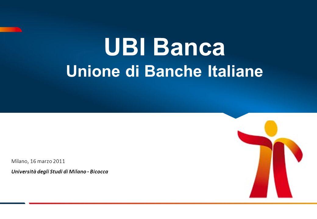 UBI Banca Unione di Banche Italiane Milano, 16 marzo 2011 Università degli Studi di Milano - Bicocca