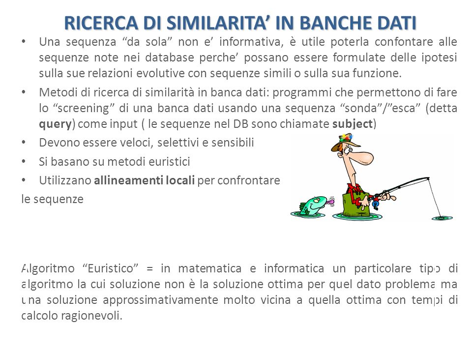 RICERCA DI SIMILARITA IN BANCHE DATI Una sequenza da sola non e informativa, è utile poterla confontare alle sequenze note nei database perche possano