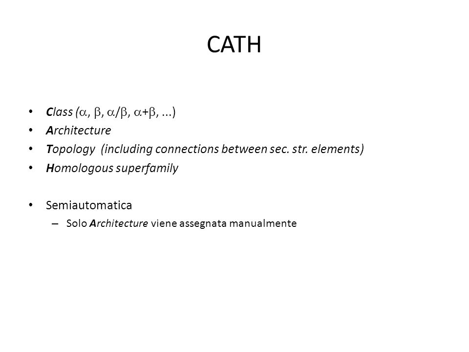 CATH Class (,, /, +,...) Architecture Topology (including connections between sec. str. elements) Homologous superfamily Semiautomatica – Solo Archite