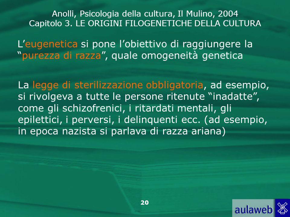 Anolli, Psicologia della cultura, Il Mulino, 2004 Capitolo 3. LE ORIGINI FILOGENETICHE DELLA CULTURA 20 Leugenetica si pone lobiettivo di raggiungere