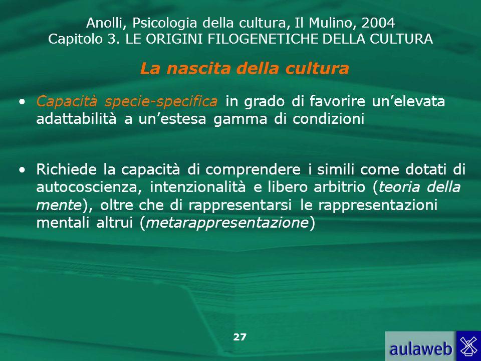 Anolli, Psicologia della cultura, Il Mulino, 2004 Capitolo 3. LE ORIGINI FILOGENETICHE DELLA CULTURA 27 La nascita della cultura Capacità specie-speci