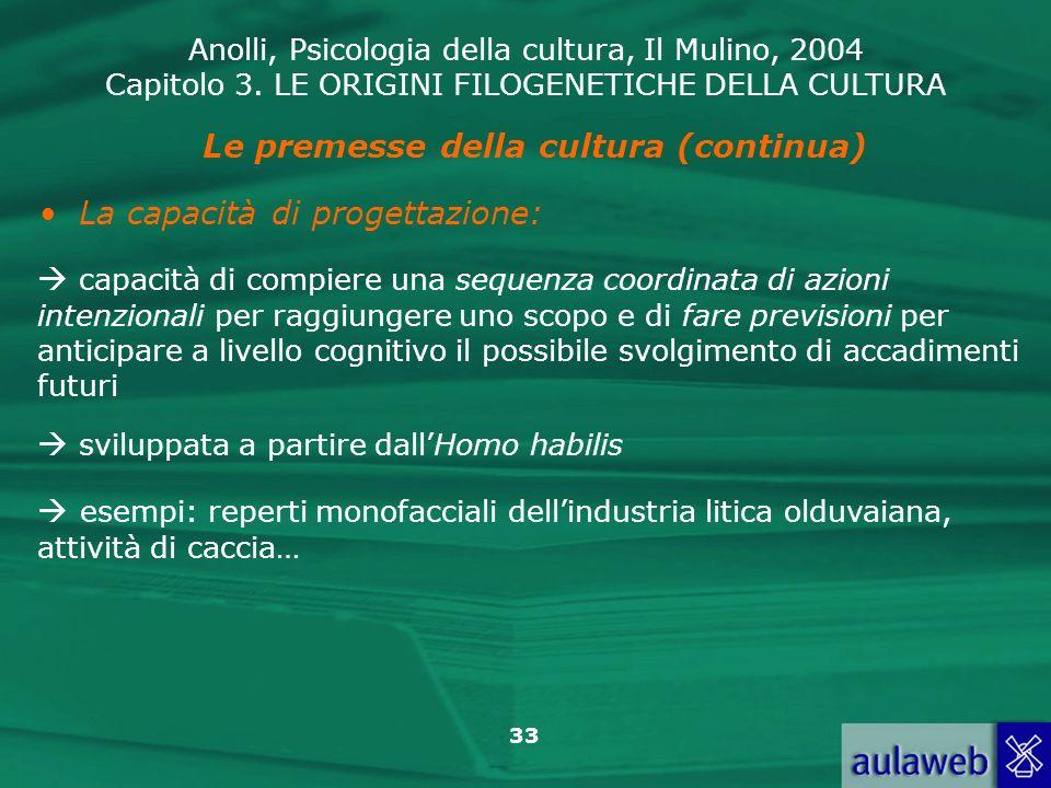Anolli, Psicologia della cultura, Il Mulino, 2004 Capitolo 3. LE ORIGINI FILOGENETICHE DELLA CULTURA 33 Le premesse della cultura (continua) La capaci