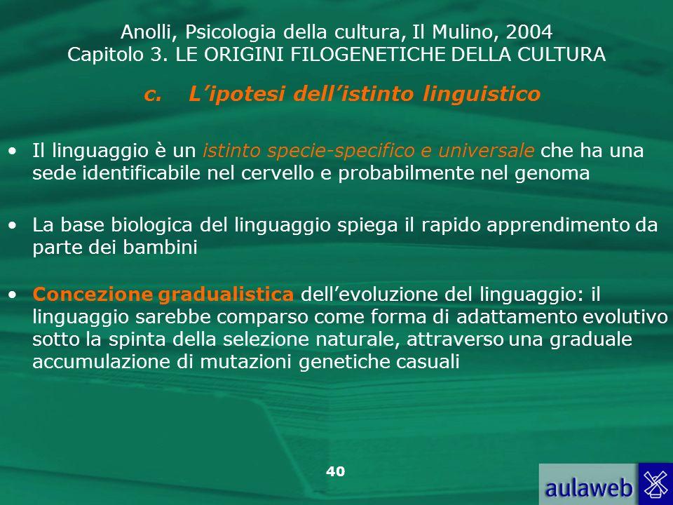 Anolli, Psicologia della cultura, Il Mulino, 2004 Capitolo 3. LE ORIGINI FILOGENETICHE DELLA CULTURA 40 c.Lipotesi dellistinto linguistico Il linguagg