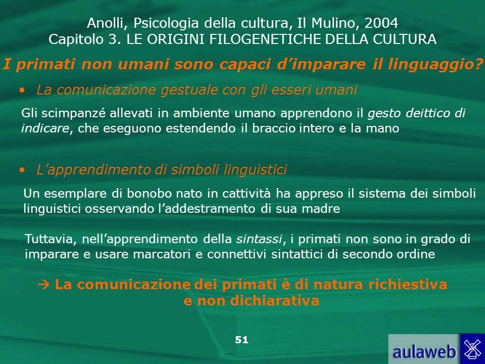Anolli, Psicologia della cultura, Il Mulino, 2004 Capitolo 3. LE ORIGINI FILOGENETICHE DELLA CULTURA 51 Gli scimpanzé allevati in ambiente umano appre