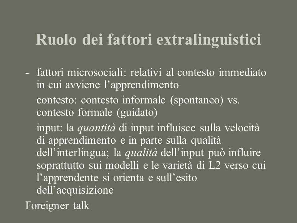 Ruolo dei fattori extralinguistici -fattori microsociali: relativi al contesto immediato in cui avviene lapprendimento contesto: contesto informale (spontaneo) vs.