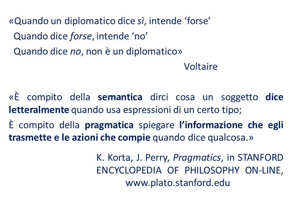 «Quando un diplomatico dice sì, intende forse Quando dice forse, intende no Quando dice no, non è un diplomatico» Voltaire «È compito della semantica