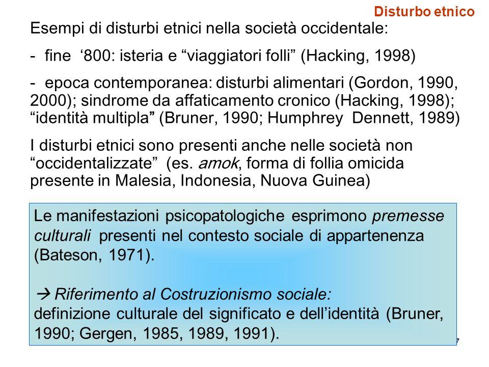 37 Esempi di disturbi etnici nella società occidentale: - fine 800: isteria e viaggiatori folli (Hacking, 1998) - epoca contemporanea: disturbi alimen