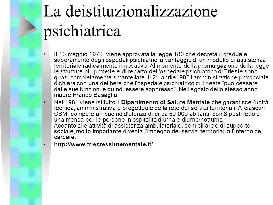 La deistituzionalizzazione psichiatrica Il 13 maggio 1978 viene approvata la legge 180 che decreta il graduale superamento degli ospedali psichiatrici