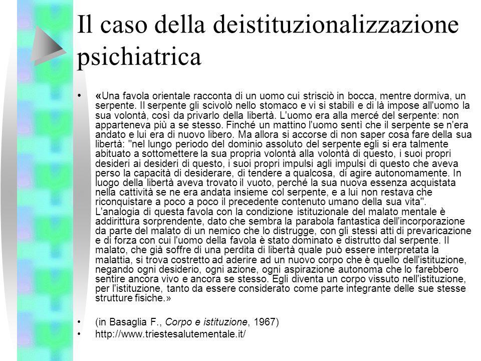Il caso della deistituzionalizzazione psichiatrica « Una favola orientale racconta di un uomo cui strisciò in bocca, mentre dormiva, un serpente. Il s