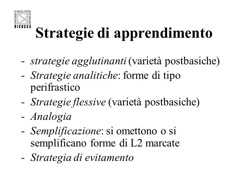 Strategie di apprendimento -strategie agglutinanti (varietà postbasiche) -Strategie analitiche: forme di tipo perifrastico -Strategie flessive (variet
