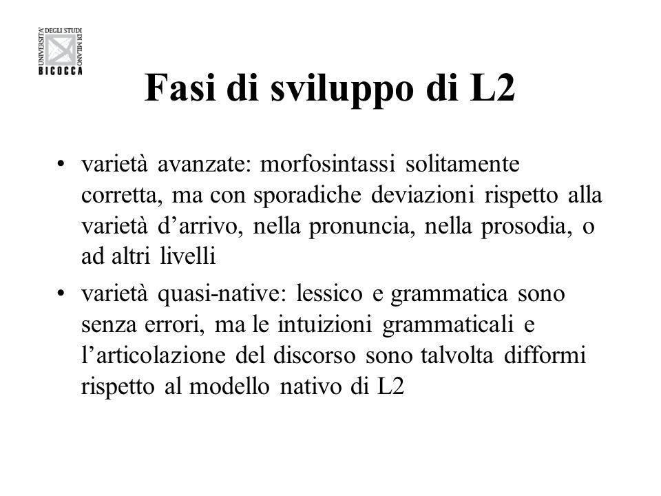 Fasi di sviluppo di L2 varietà avanzate: morfosintassi solitamente corretta, ma con sporadiche deviazioni rispetto alla varietà darrivo, nella pronunc