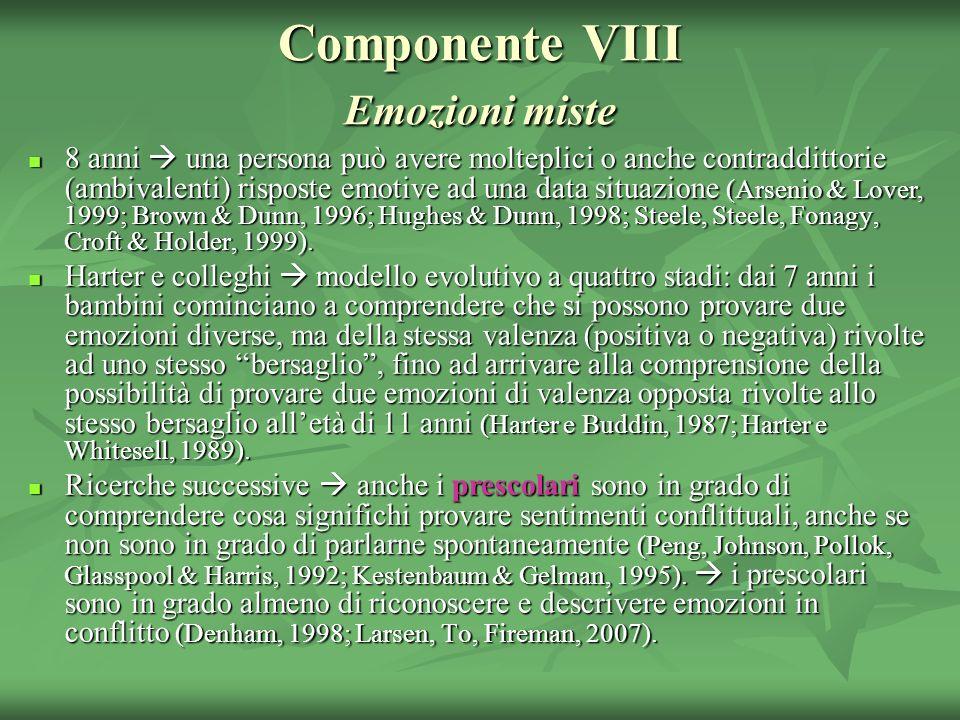 Componente VIII Emozioni miste 8 anni una persona può avere molteplici o anche contraddittorie (ambivalenti) risposte emotive ad una data situazione (
