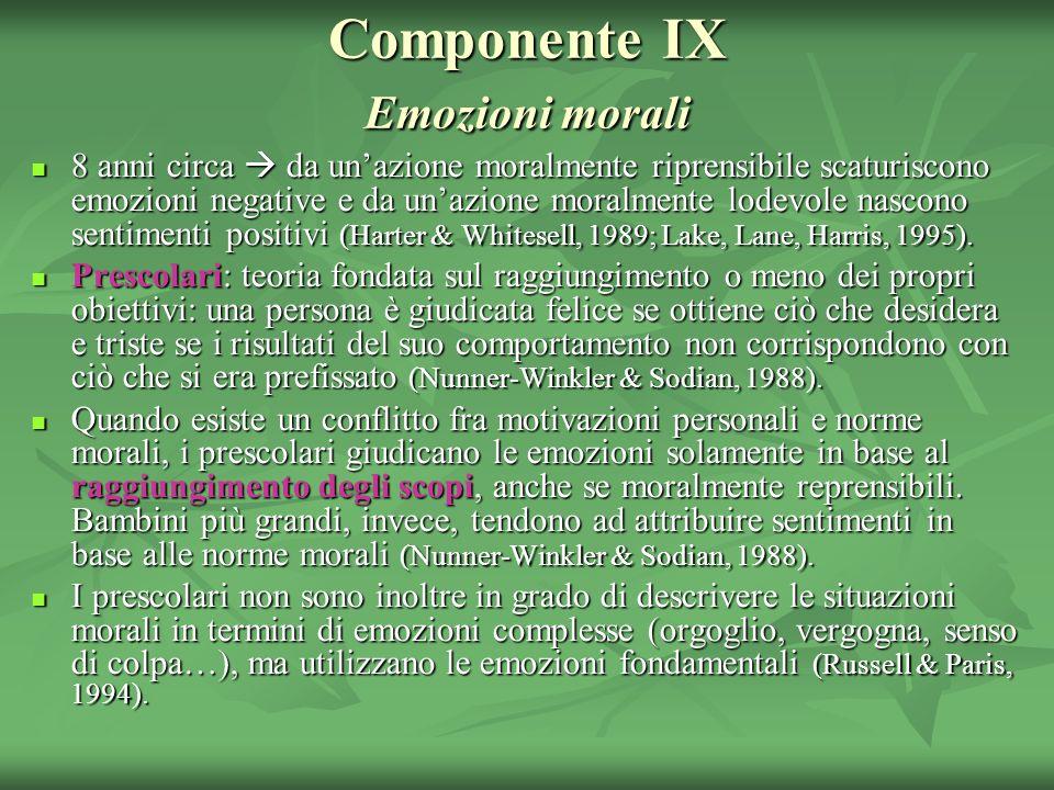 Componente IX Emozioni morali 8 anni circa da unazione moralmente riprensibile scaturiscono emozioni negative e da unazione moralmente lodevole nascon