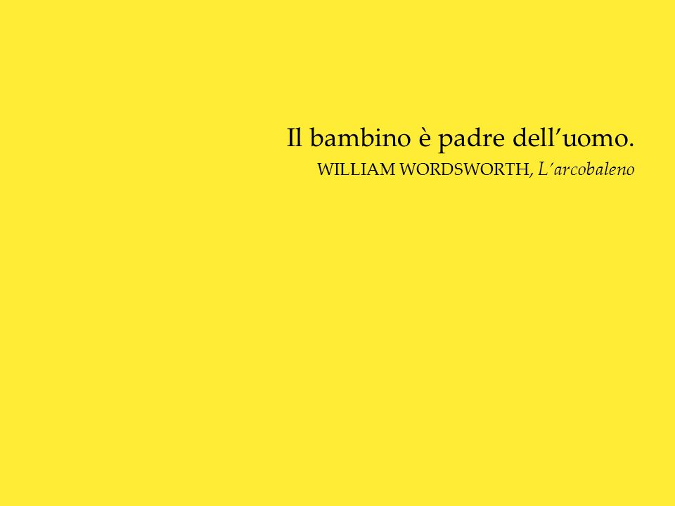Il bambino è padre delluomo. WILLIAM WORDSWORTH, Larcobaleno