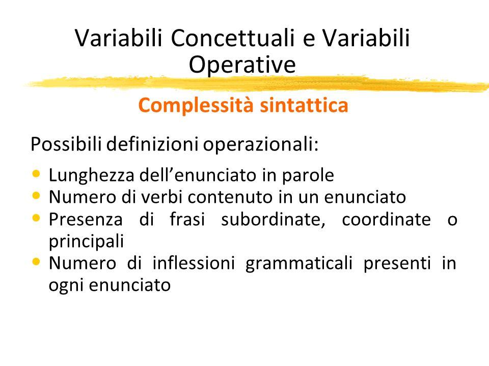 Variabili Concettuali e Variabili Operative Complessità sintattica Possibili definizioni operazionali: Lunghezza dellenunciato in parole Numero di ver