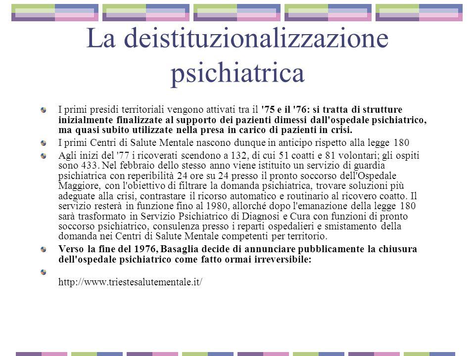 La deistituzionalizzazione psichiatrica I primi presidi territoriali vengono attivati tra il '75 e il '76: si tratta di strutture inizialmente finaliz