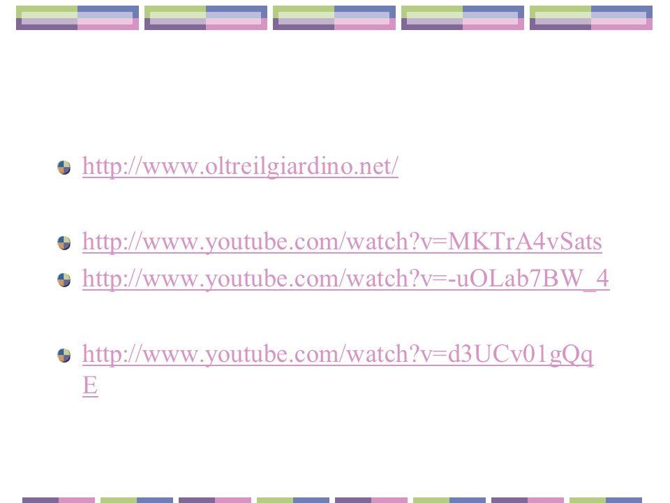 http://www.oltreilgiardino.net/ http://www.youtube.com/watch?v=MKTrA4vSats http://www.youtube.com/watch?v=-uOLab7BW_4 http://www.youtube.com/watch?v=d