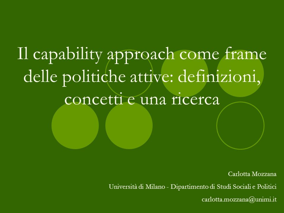 Il capability approach come frame delle politiche attive: definizioni, concetti e una ricerca Carlotta Mozzana Università di Milano - Dipartimento di
