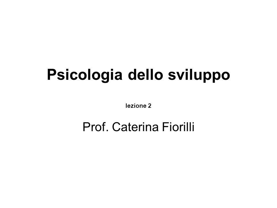 Psicologia dello sviluppo lezione 2 Prof. Caterina Fiorilli