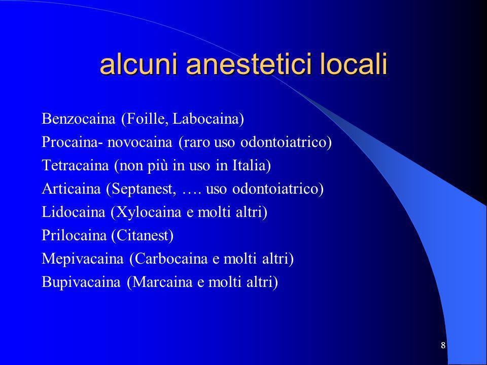 8 alcuni anestetici locali Benzocaina (Foille, Labocaina) Procaina- novocaina (raro uso odontoiatrico) Tetracaina (non più in uso in Italia) Articaina