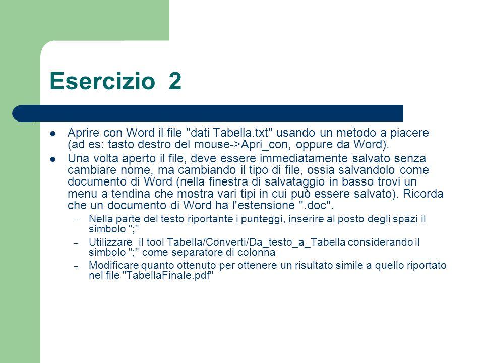 Esercizio 2 Aprire con Word il file dati Tabella.txt usando un metodo a piacere (ad es: tasto destro del mouse->Apri_con, oppure da Word).